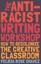 The Anti-Racist Writing Workshop - Felicia Rose Chavez