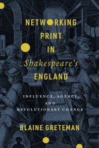 Networking Print in Shakespeare's England: Influence, Agency, and Revolutionary Change book cover