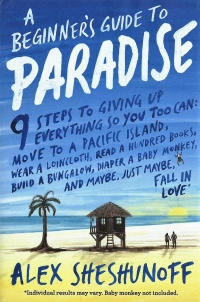 A Beginner's Guide to Paradise: 9 Steps to Giving Up Everything...