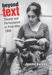 "Book cover for ""Beyond Text: Theater and Performance in Print After 1900"" by Jennifer Buckley."